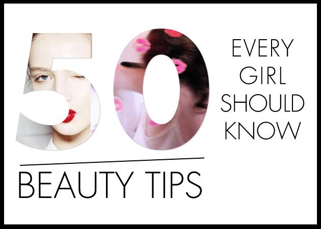 50 beauty tips που κάθε κορίτσι πρέπει να γνωρίζει!